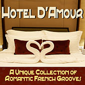 Hotel D'Amour - A Unique Collection of Romantic French Grooves by Various Artists