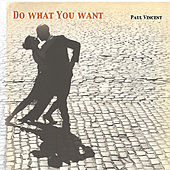 Do What You Want by Paul Vincent