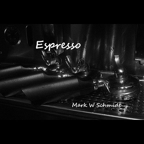 Espresso by Mark W Schmidt