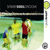 Pure Brazil: Samba Soul Groove by Various Artists