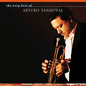 The Very Best Of Arturo Sandoval by Arturo Sandoval