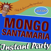Instant Party: Just Add Mongo Santamaria by Mongo Santamaria