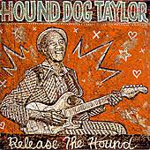 Release The Hound von Hound Dog Taylor