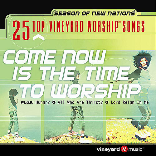 25 Top Vineyard Worship Songs (Come Now Is The Time To Worship) by Vineyard Music (1)