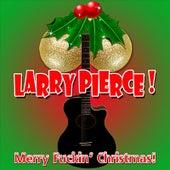 Merry Fuckin' Christmas by Larry Pierce
