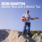 Workin' Man with a Workin' Tan by Bob Martin