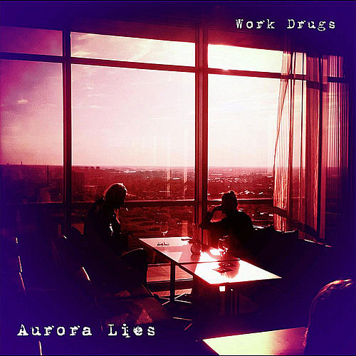 Aurora Lies by Work Drugs