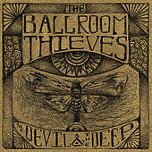 The Devil & The Deep by The Ballroom Thieves