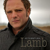 Get to What's Real by Lamb