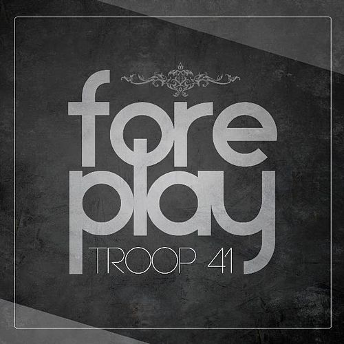 Foreplay - Single by Troop 41