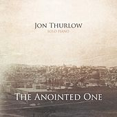 The Anointed One by Jon Thurlow