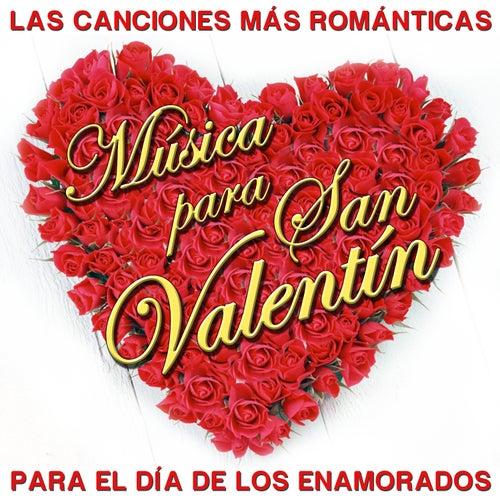 Las Canciones Mas Románticas. Música para San Valentín. Para el Día de los Enamorados by Various Artists
