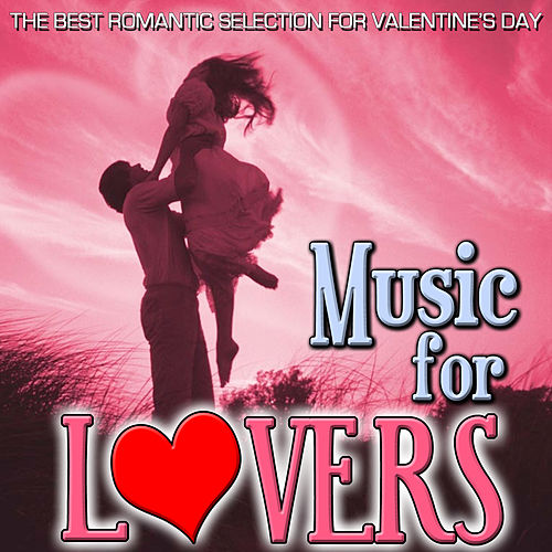 The Best Romantic Selection for Valentine´s Day. Music for Lovers by Various Artists