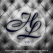 Soul Shift Music: House of Lounge, Vol. 8 by Various Artists