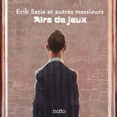 Airs de jeux : Erik Satie et autres messieurs by Various Artists