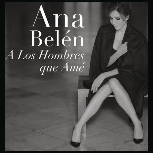 A Los Hombres Que Ame by Ana Belén