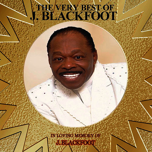 The Very Best of J. Blackfoot by J. Blackfoot