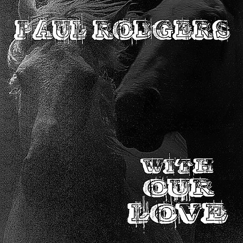 With Our Love by Paul Rodgers