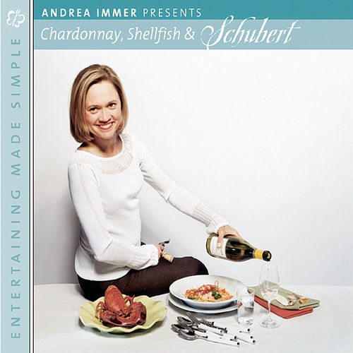 Entertaining Made Simple: Chardonnay, Shellfish and Schubert by Various Artists