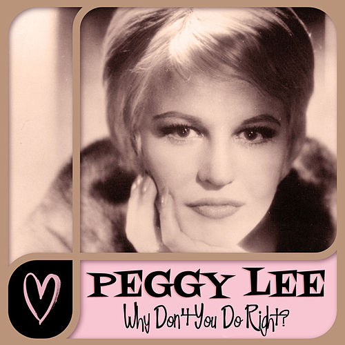 Peggy Lee - Why Don't You Do Right by Peggy Lee