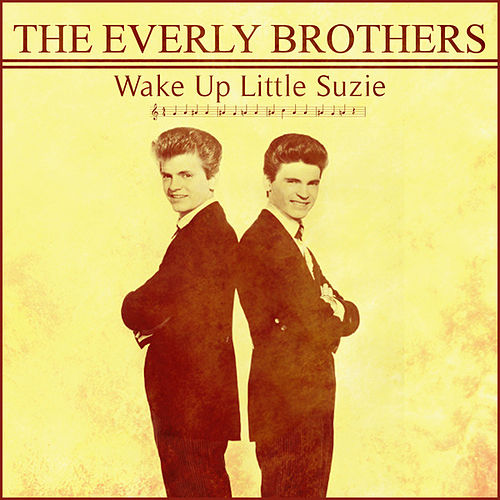 The Everly Brothers - Wake Up Little Suzie by The Everly Brothers