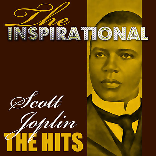 The Inspirational Scott Joplin - The Hits by Scott Joplin
