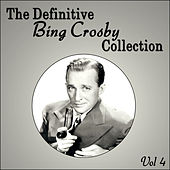 The Definitive Bing Crosby Collection - Vol 4 by Bing Crosby