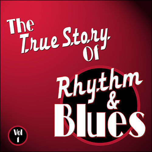 The True Story Of Rhythm And Blues - Vol 1 by Various Artists