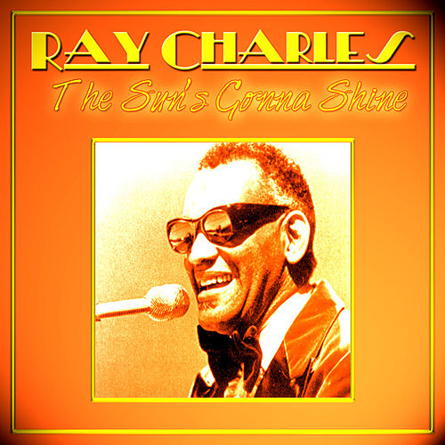 Ray Charles - The Sun's Gonna Shine by Ray Charles