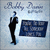 Bobby Darin - You're No Body Till Somebody Loves You by Bobby Darin
