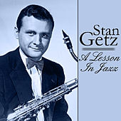 A Lesson In Jazz - Stan Getz by Stan Getz