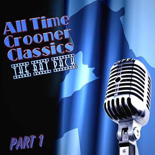 All Time Crooner Classics - The Rat Pack - Part 1 by Various Artists