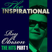The Inspirational Roy Orbison - The Hits - Part 1 by Roy Orbison