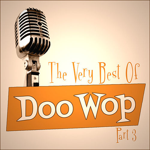 The Very Best Of Doo-Wop - Part 3 by Various Artists