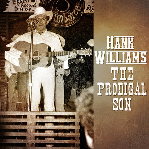 Hank Williams - The Prodigal Son by Hank Williams