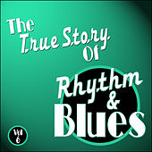 The True Story Of Rhythm And Blues - Vol 6 by Various Artists