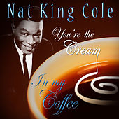 Nat King Cole - You're The Cream In My Coffee by Nat King Cole