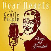 Dear Hearts And Gentle People - Songs For Grandad by Various Artists