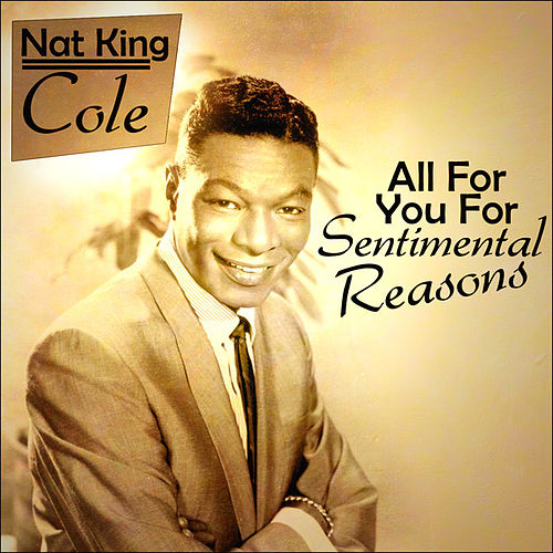 Nat King Cole - All For You For Sentimental Reasons von Nat King Cole