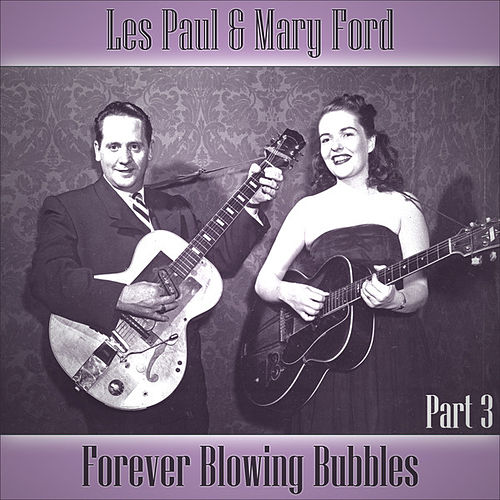 Forever Blowing Bubbles - Part 3 by Les Paul