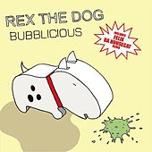 Bubblicious by Rex The Dog