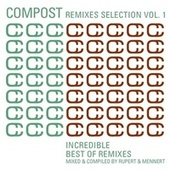Compost Remixes Selection Vol. 1 - Incredible - Best Of Remixes - compiled and mixed by Rupert by Various Artists