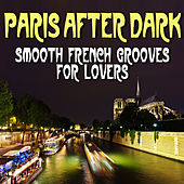 Paris After Dark - Smooth French Grooves For Lovers by Various Artists
