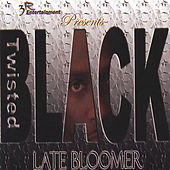 Late Bloomer by Twisted Black