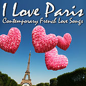 I Love Paris -Contemporary French Love Songs by Various Artists