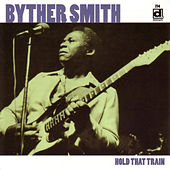 Hold That Train by Byther Smith