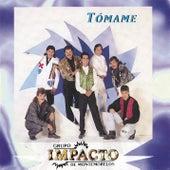 Tomame by Impacto De Montemorelos