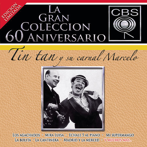 La Gran Coleccion Del 60 Aniversario CBS - Tin Tan Y Su Carnal Marcelo by Tin Tan Y Marcelo