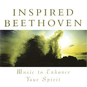 Inspired Beethoven: Music To Enhance Your Spirit by Various Artists