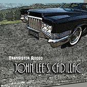 John Lee's Cadillac by Transistor Rodeo